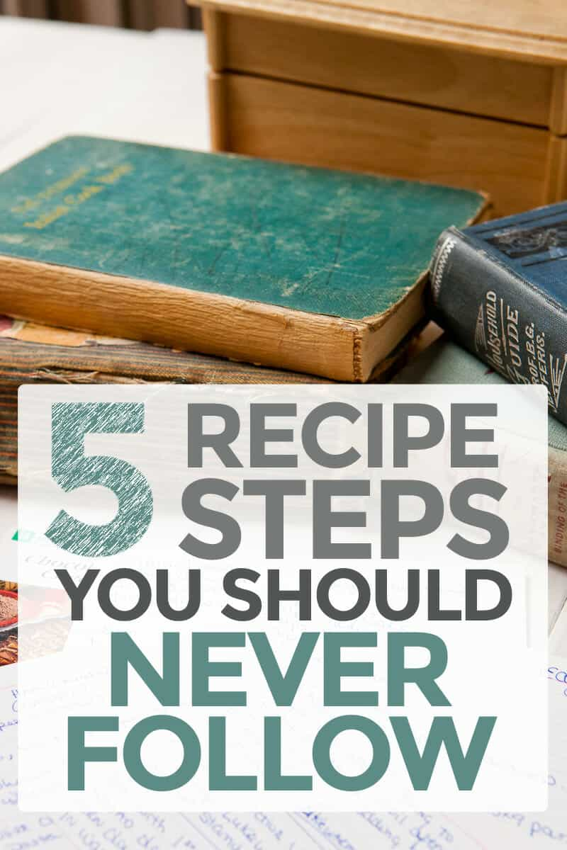 Five Recipe Steps that should never be followed blindly! You'll become a better cook if you learn how to ignore (or take with a grain of salt) these FIVE common recipe steps!